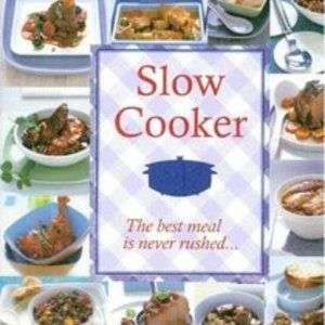Slow Cooker The Best Meal Is Never Rushed HC 2009